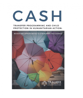 Cash transfer programming and child protection in humanitarian action report produced by Alliance for Child Protection with World Vision, International Rescue Committee, and CPC Learning Network
