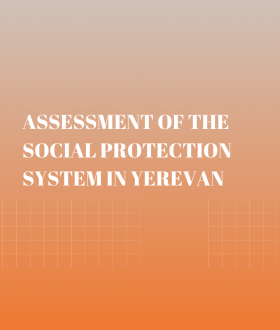 ASSESSMENT OF THE SOCIAL PROTECTION SYSTEM IN YEREVAN